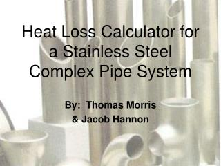 Heat Loss Calculator for a Stainless Steel Complex Pipe System
