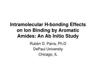 Intramolecular H-bonding Effects on Ion Binding by Aromatic Amides: An Ab Initio Study