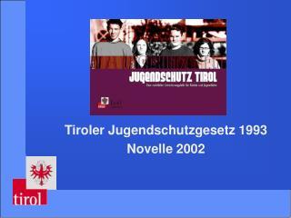 Tiroler Jugendschutzgesetz 1993 Novelle 2002