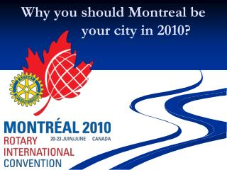 Why you should Montreal be     your city in 2010?