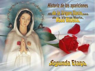 Historia de las apariciones  de la Virgen Maria,  Rosa Mística.