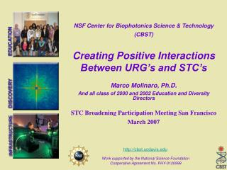 NSF Center for Biophotonics Science  Technology CBST  Creating Positive Interactions Between URG s and STC s  Marco Moli