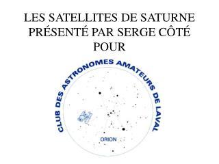 LES SATELLITES DE SATURNE PRÉSENTÉ PAR SERGE CÔTÉ POUR