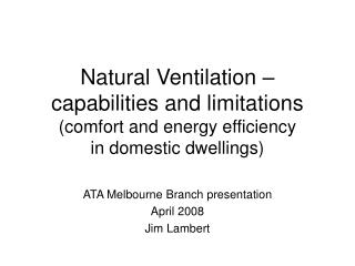 Natural Ventilation   capabilities and limitations comfort and energy efficiency                     in domestic dwellin