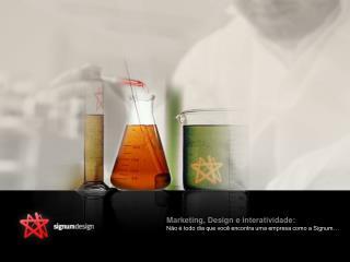Marketing, Design e interatividade: Não é todo dia que você encontra uma empresa como a Signum…