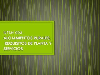 NTSH 008. ALOJAMIENTOS RURALES.  REQUISITOS DE PLANTA Y SERVICIOS
