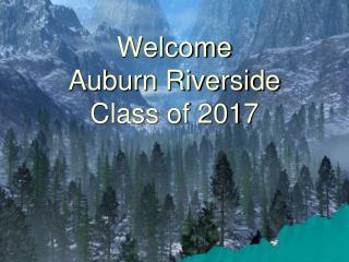 Welcome  Auburn Riverside  Class of 2017