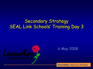 Secondary Strategy SEAL Link Schools  Training Day 3