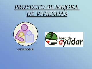 PROYECTO DE MEJORA  DE VIVIENDAS