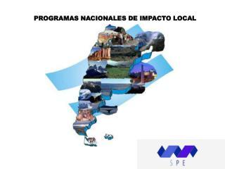 PROGRAMAS NACIONALES DE IMPACTO LOCAL