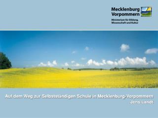 Auf dem Weg zur Selbstständigen Schule in Mecklenburg-Vorpommern Jens Landt