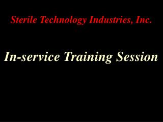 Sterile Technology Industries, Inc.  In-service Training Session