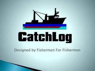 Designed by Fishermen For Fishermen