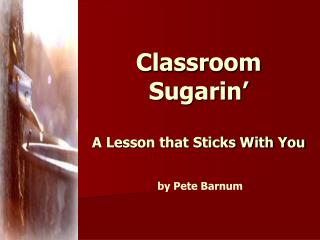 Classroom Sugarin   A Lesson that Sticks With You   by Pete Barnum