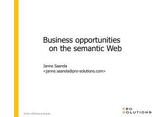 Business opportunities on the semantic Web Janne Saarela <janne.saarela@pro-solutions>