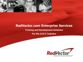 RedVector Enterprise Services Training and Development Solutions  For the A/E/C Industry