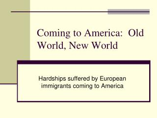 Coming to America:  Old World, New World