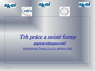 Trh práce a neisté formy zamestnanosti Konferencia, Praha , 10.  a  11.  októbra  2008