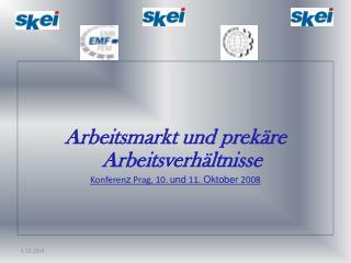 Arbeitsmarkt und  prekäre Arbeitsverhältnisse Konferen z  Prag, 10.  und  11.  Oktober  2008