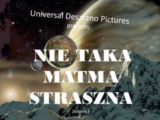 Universal Deszczno  Pictures presents :