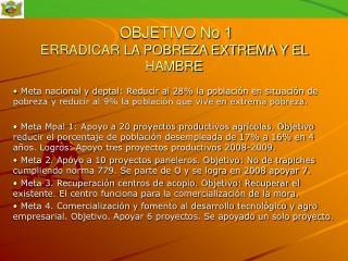 OBJETIVO No 1 ERRADICAR LA POBREZA EXTREMA Y EL HAMBRE