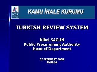 TURKISH REVIEW SYSTEM Nihal SAGUN Public Procurement Authority Head of Department 27 FEBRUARY 2008