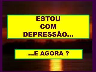 ESTOU COM DEPRESSÃO...