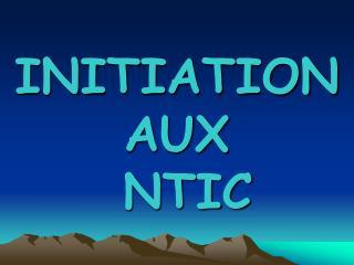 INITIATION AUX  NTIC