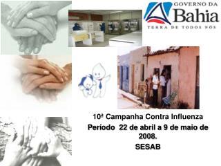 10� Campanha Contra Influenza  Per�odo  22 de abril a 9 de maio de 2008. SESAB