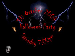 30 October 2004 Halloween Party Saturday 7:00pm