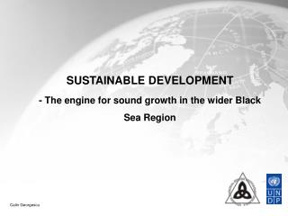 SUSTAINABLE DEVELOPMENT  - The engine for sound growth in the wider Black Sea Region