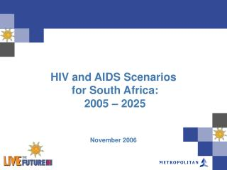 HIV and AIDS Scenarios  for South Africa:  2005 – 2025 November 2006