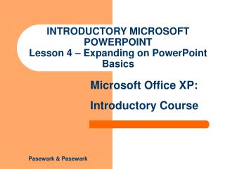 INTRODUCTORY MICROSOFT POWERPOINT Lesson 4 – Expanding on PowerPoint Basics