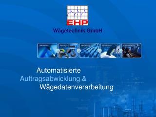 Automatisierte               Auftragsabwicklung &  Wägedatenverarbeitung