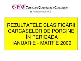 REZULTATELE CLASIFICĂRII CARCASE LOR  DE PORCINE Î N PERIOADA  IANUARIE -  MARTIE  2009