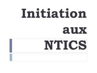 Initiation  aux   NTICS