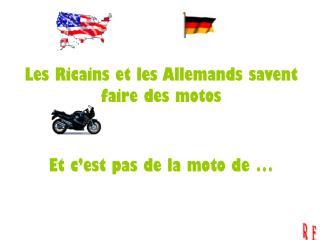 Les Ricains et les Allemands savent faire des motos