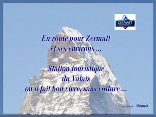 En route pour Zermatt et ses environs ... Station touristique du Valais