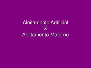 Aleitamento Artificial X Aleitamento Materno