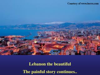 Lebanon the beautiful  The painful story continues..