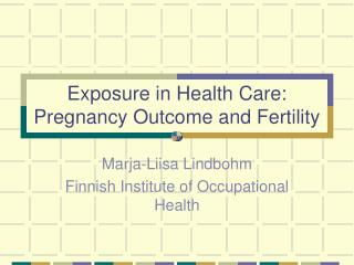 Exposure in Health Care: Pregnancy Outcome and Fertility