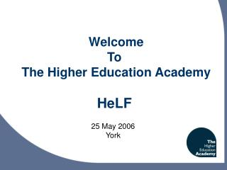 Welcome To   The Higher Education Academy  HeLF