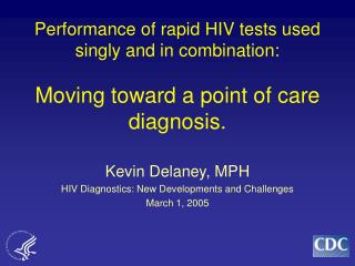 Kevin Delaney, MPH HIV Diagnostics: New Developments and Challenges March 1, 2005