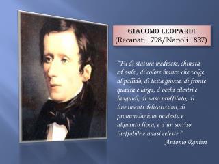 Giacomo Leopardi (Recanati 1798/Napoli 1837)
