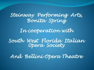 Steinway  Performing  Arts,  Bonita  Spring  In cooperation with  South  West  Florida  Italian  0pera  Society  And  Be