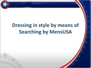 Dressing in style by means of Searching by MensUSA