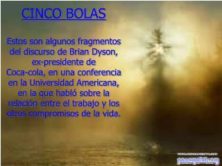 CINCO BOLAS Estos son algunos fragmentos del discurso de Brian Dyson, ex-presidente de