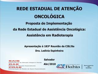 REDE ESTADUAL DE ATENÇÃO ONCOLÓGICA Proposta de Implementação