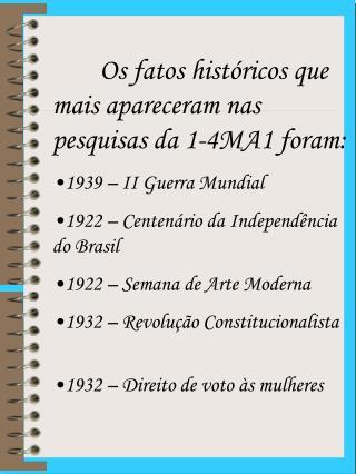 Os fatos históricos que mais apareceram nas pesquisas da 1-4MA1 foram: 1939 – II Guerra Mundial