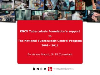 KNCV Tuberculosis Foundation�s support to The National Tuberculosis Control Program 2008 - 2011